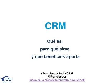 CRM y Redes Sociales: definicion, aplicaciones y beneficios by Francisco Domínguez, via Slideshare