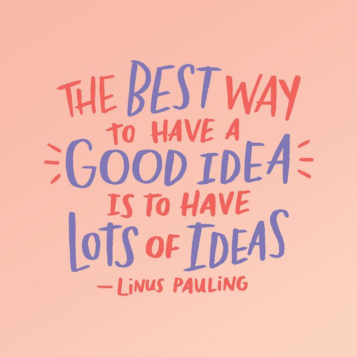 """The best way to have a good idea is to have lots of ideas."" – Linus Pauling #quote"