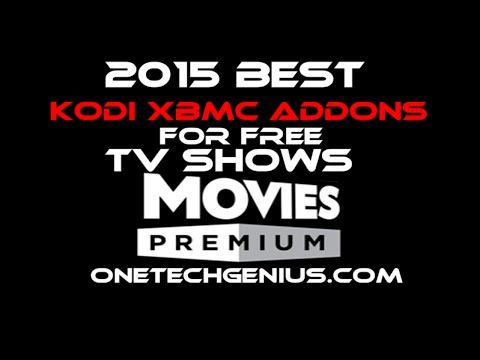 2015 XBMC/KODI TV Best Addons to Watch any TV Shows and Movies FREE