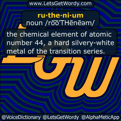 ruthenium 11/22/2017 GFX Definition of the Day ru·the·ni·um noun /ro͞oˈTHēnēəm/ the #chemical #element of #AtomicNumber 44, a hard #SilveryWhite #metal of the transition series. #LetsGetWordy #DailyGFXDef #ruthenium