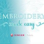 SINGER® FUTURA™ Embroidery Made Easy Newsletter   Starting in July 2013 Singer…