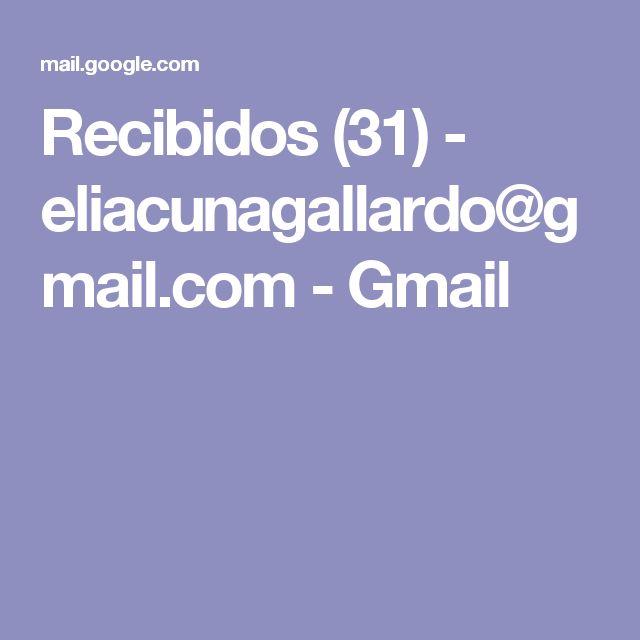 Recibidos (31) - eliacunagallardo@gmail.com - Gmail