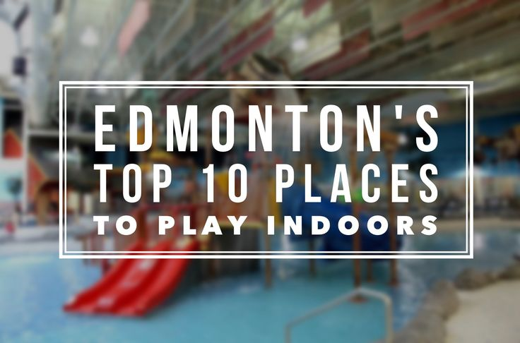 Top+10+Places+to+Play+Indoors+in+Edmonton