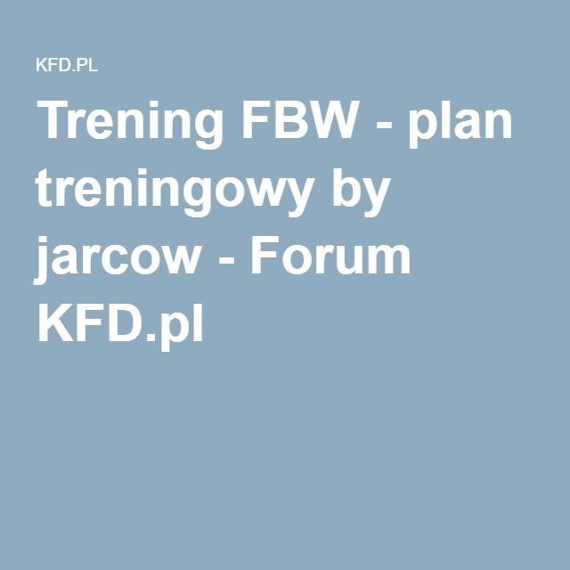 Trening FBW - plan treningowy by jarcow - Forum KFD.pl
