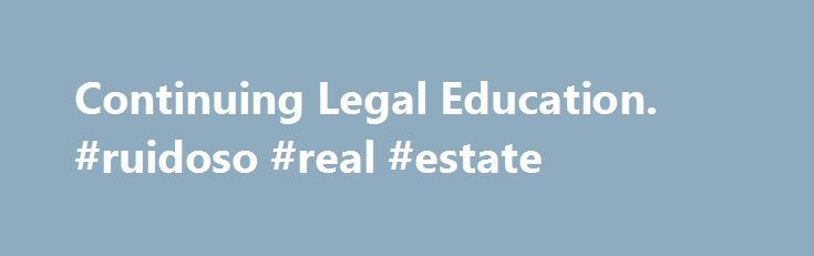 Continuing Legal Education. #ruidoso #real #estate http://real-estate.remmont.com/continuing-legal-education-ruidoso-real-estate/  #real estate law # Are You in Title Insurance, Real Estate Sales, or Lending? Are You a Buyer or Seller of Real Estate? Then Real Estate Law Series® is for you! At RELS, we are convinced that Internet-based education is the best way to provide relevant up to date continuing education. Our use of technology… Read More »The post Continuing Legal Education. #ruidoso…