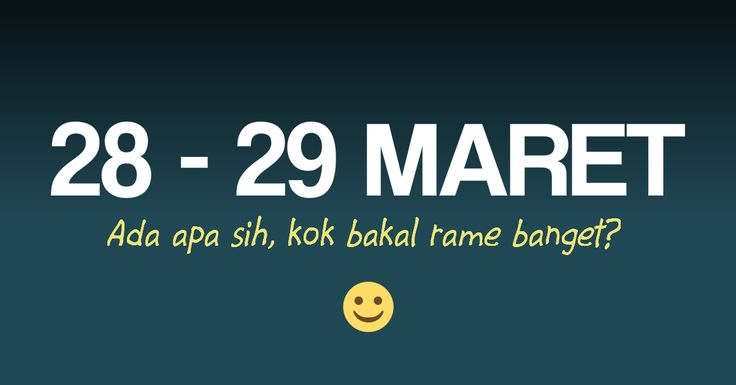 Ada apa tanggal 28 - 29 Maret Besok?