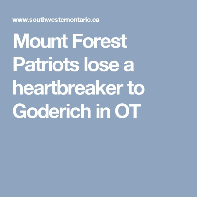 Mount Forest Patriots lose a heartbreaker to Goderich in OT