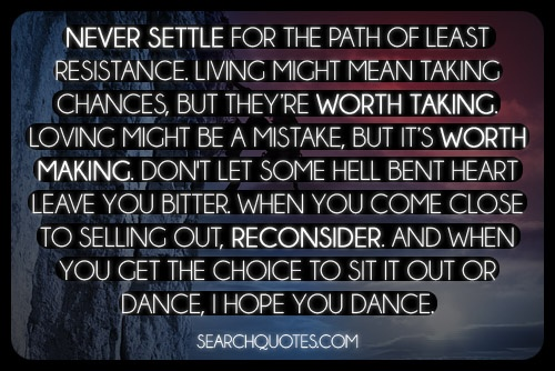 Never Settle For The Path Of Least Resistance. Living