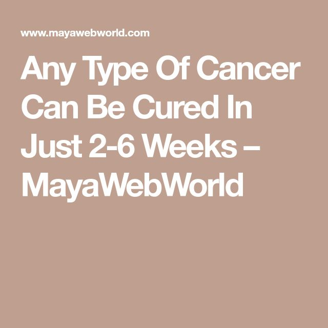 Any Type Of Cancer Can Be Cured In Just 2-6 Weeks – MayaWebWorld