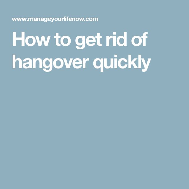 How to get rid of hangover quickly