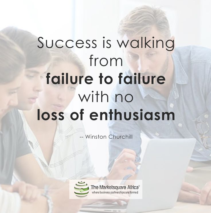 """Success is walking from failure to failure with no loss of enthusiasm."""" -- Winston Churchill"""