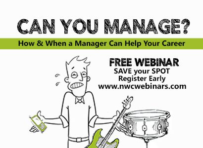 FREE WEBINAR : Can You Manage? - How & When A Manager Can Help Your Career  Musicians have to do more than ever before to build their careers and find sustainable success. Having an experienced manager on your team can take a lot of work off of your plate and help push you to new professional heights.   www.nwcwebinars.com/manager