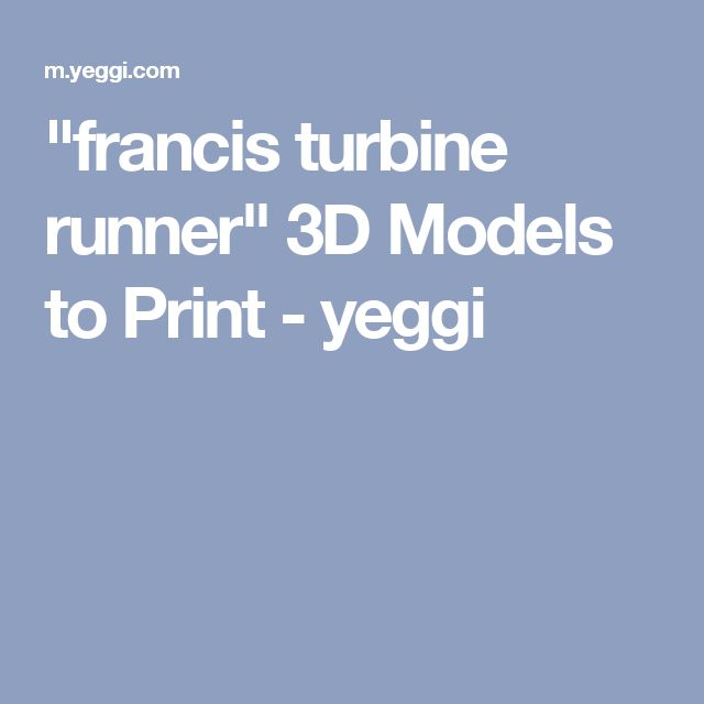 """francis turbine runner"" 3D Models to Print - yeggi"