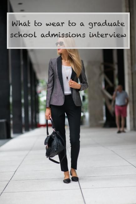 http://www.howtogetintograduateschool.com/  What to wear to a graduate school admissions interview, What to wear to an internship interview, Fashion women's interview attire