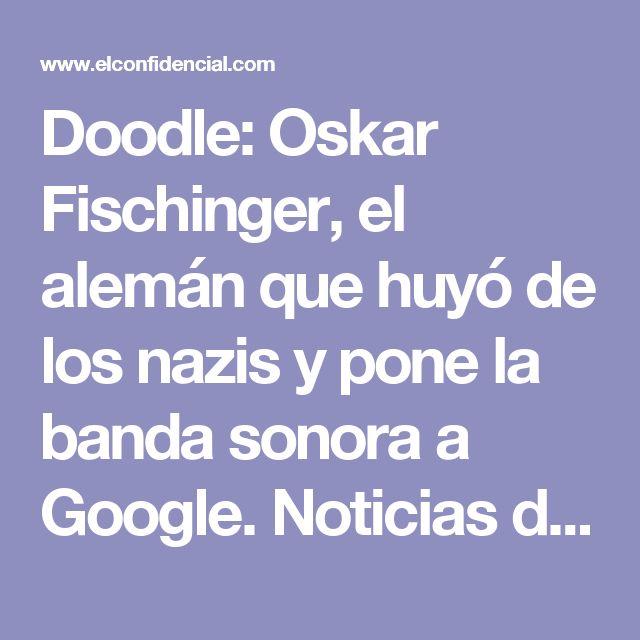 Doodle: Oskar Fischinger, el alemán que huyó de los nazis y pone la banda sonora a Google. Noticias de Cultura