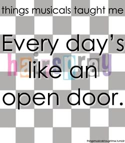 Things Musicals Taught Me- Every day's like an open door