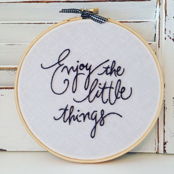 enjoy the little things . hand embroidered quote . positive . inspirational . wall art . house and home . cool quotes . black and white