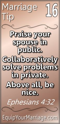 Practical Marriage Tips #16 - Praise your spouse in public. Collaboratively solve problems in private. Above all, be nice. (Eph 4:32)