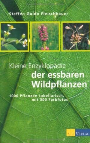 Kleine Enzyklopädie der essbaren Wildpflanzen 1000 Pflanzen: Fleischhauer, Steffen Guido: