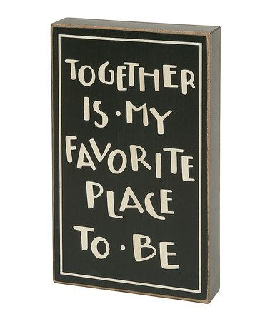 Together is my favorite place to be!