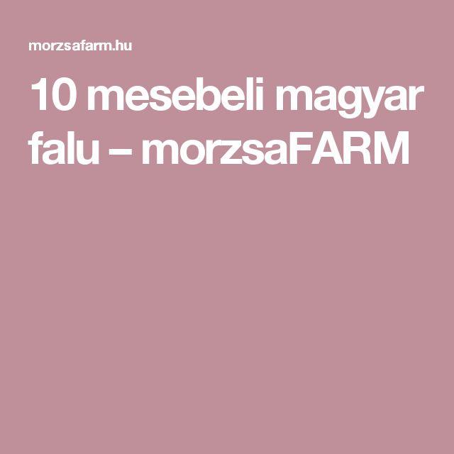 10 mesebeli magyar falu – morzsaFARM