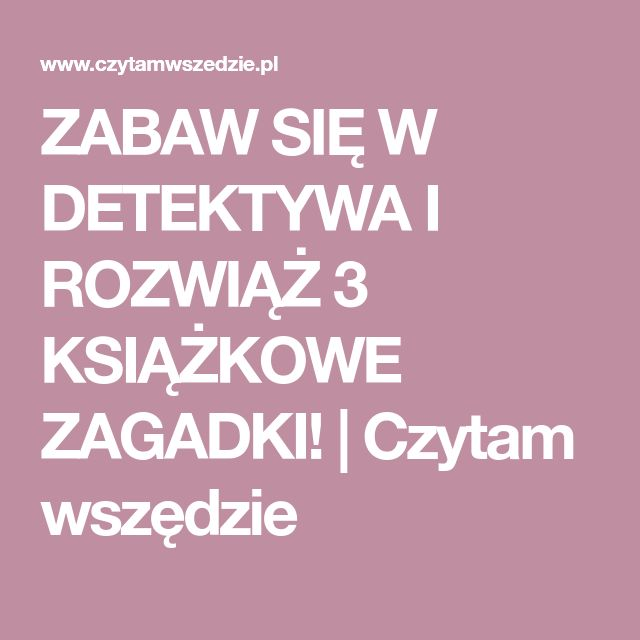 ZABAW SIĘ W DETEKTYWA I ROZWIĄŻ 3 KSIĄŻKOWE ZAGADKI! | Czytam wszędzie