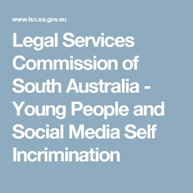 Legal Services Commission of South Australia - Young People and Social Media Self Incrimination
