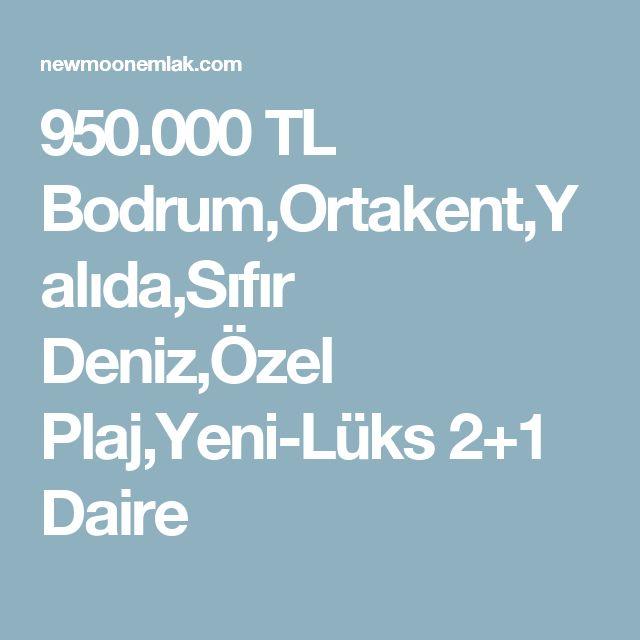 950.000 TL Bodrum,Ortakent,Yalıda,Sıfır Deniz,Özel Plaj,Yeni-Lüks 2+1 Daire