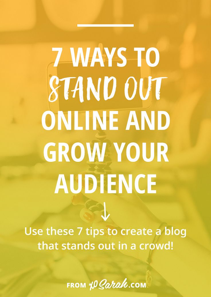 7 ways to stand out online and grow your audience // xosarah.com