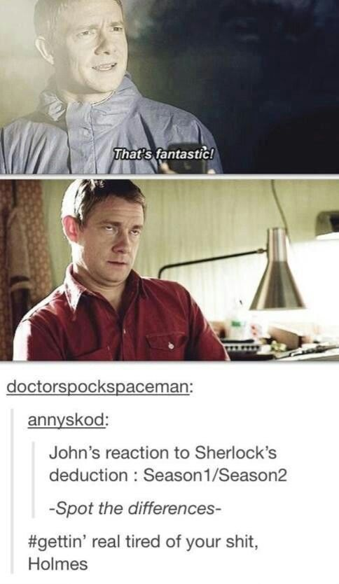 John is getting tired of your deductions, Sherlock.