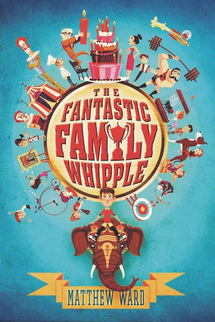 THE FANTASTIC FAMILY WHIPPLE by Matthew Ward -- For every child who's ever dreamed of being in the Guinness Book of World Records comes the story of eleven-year-old Arthur Whipple and his fantastic family of world record breakers . . .