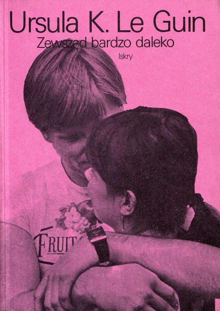 """""""Zewsząd bardzo daleko"""" (Very Far Away from Anywhere Else) Ursula K. Le Guin Translated by Monika Dutkowska Cover by Małgorzata Śliwińska Published by Wydawnictwo Iskry 1983"""