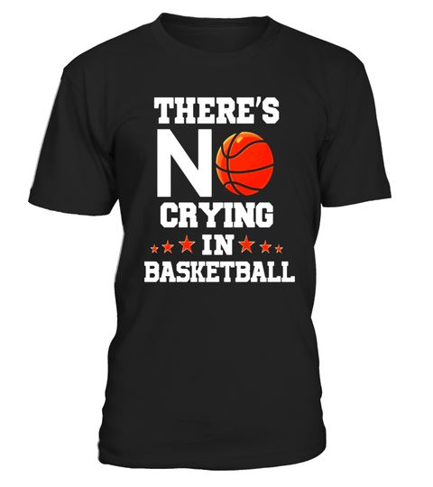 """# There's No Crying in Basketball! Funny Basketball Tee .  Special Offer, not available in shops      Comes in a variety of styles and colours      Buy yours now before it is too late!      Secured payment via Visa / Mastercard / Amex / PayPal      How to place an order            Choose the model from the drop-down menu      Click on """"Buy it now""""      Choose the size and the quantity      Add your delivery address and bank details      And that's it!      Tags: Great Basketball Fan T-Shirt…"""