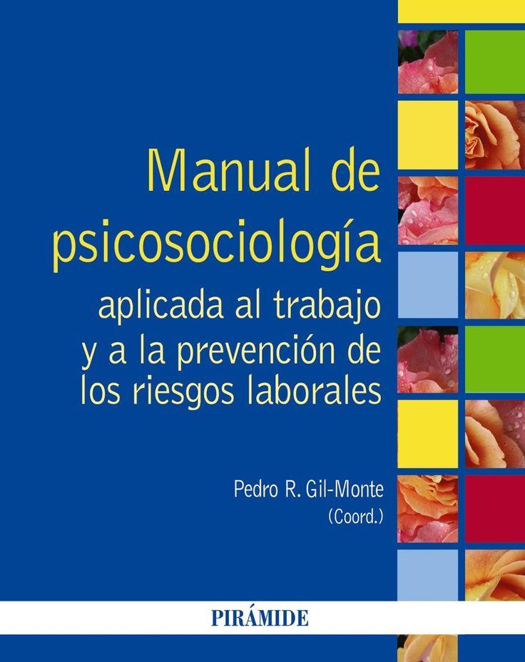 Manual de psicosociología aplicada el trabajo y a la      prevención de los riesgos laborales / coordinador, Pedro R.      Gil-Monte.. -- Madrid : Pirámide, 2014 http://absysnet.bbtk.ull.es/cgi-bin/abnetopac?TITN=512368