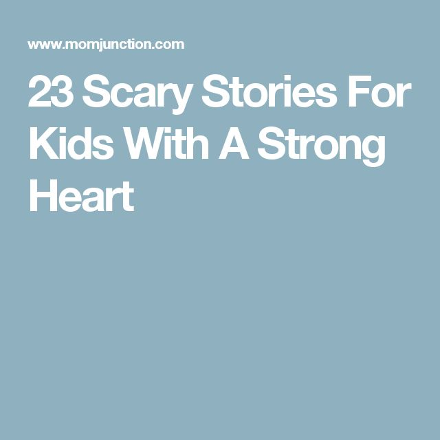 23 Scary Stories For Kids With A Strong Heart