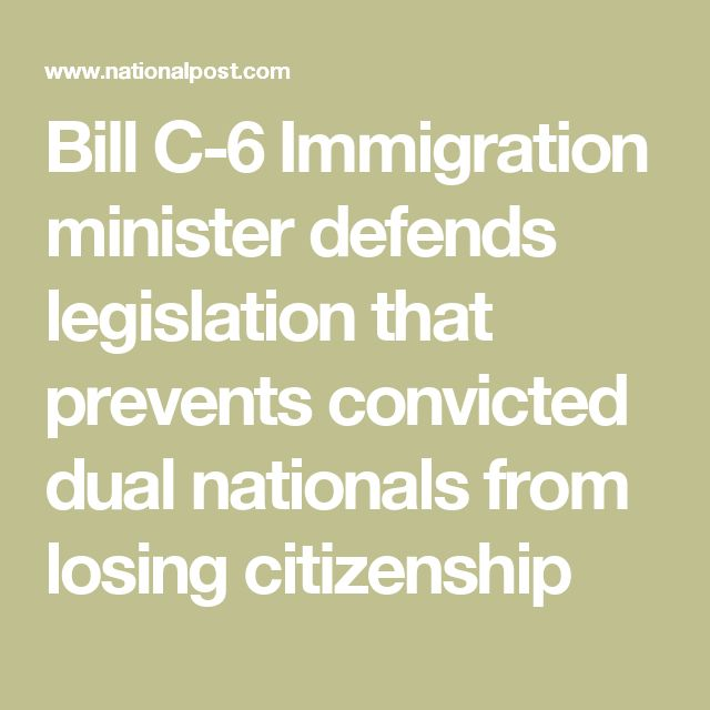 Bill C-6 Immigration minister defends legislation that prevents convicted dual nationals from losing citizenship