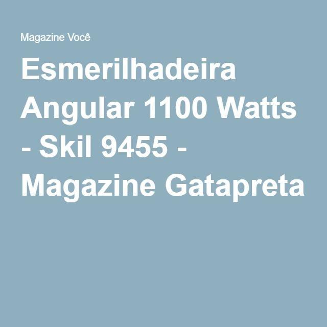 Esmerilhadeira Angular 1100 Watts - Skil 9455 - Magazine Gatapreta