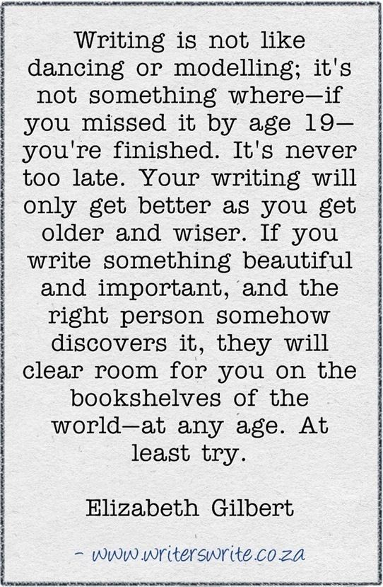 It is never too late to become a writer.