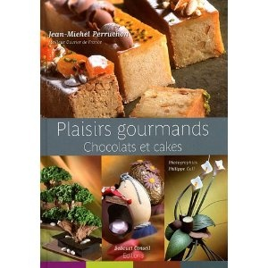 Plaisirs Gourmands Chocolates et Cakes (English and French Edition) by  Jean-Michel Perruchon (Author)