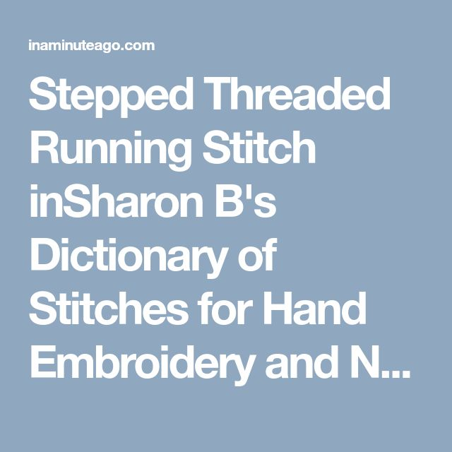 Stepped Threaded Running Stitch inSharon B's Dictionary of Stitches for Hand Embroidery and Needlework