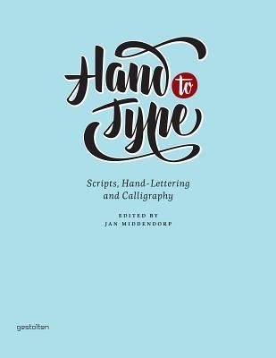Hand to Type Book: Scripts, Hand Lettering and Calligraphy