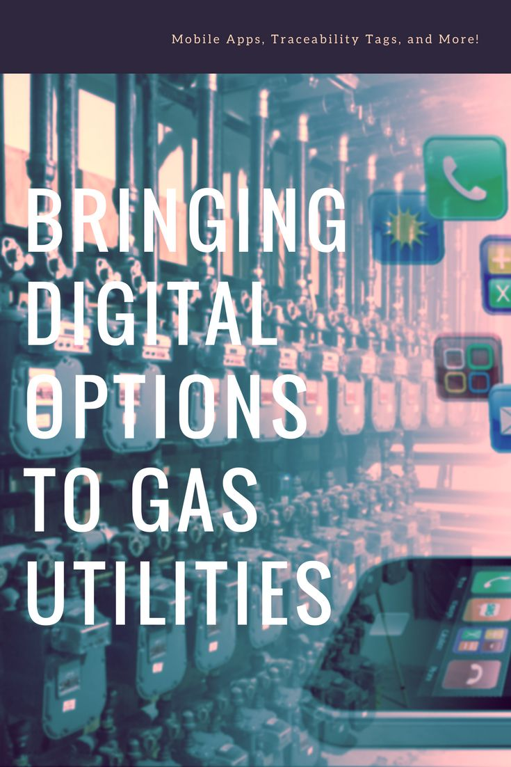 In the natural gas industry, it takes a lot more than a good product to provide exceptional service to the whole community. With safety and efficiency being the leading attributes to a successful gas utility, the industry will thrive by continuing to invest in new (and digital) processes. Thankfully, there are apps and traceability tags for that.
