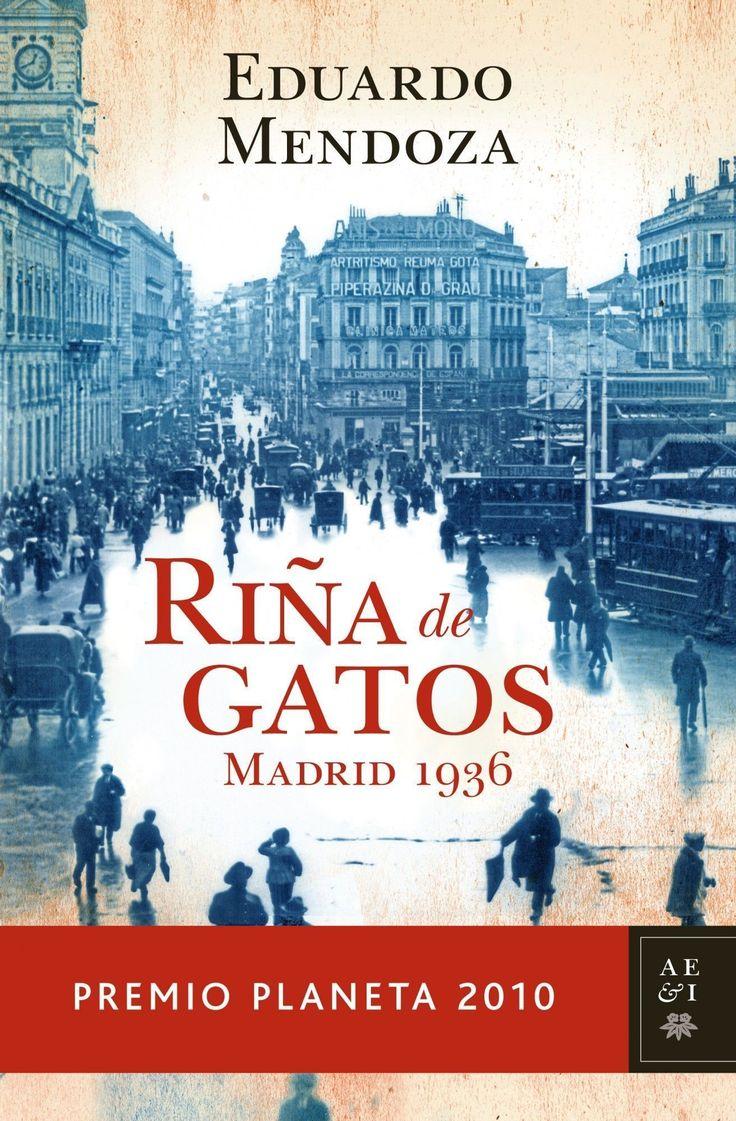 Riña de gatos. Madrid 1936, de Eduardo Mendoza. Espionaje, aventuras y amor en el Madrid previo a la guerra civil.