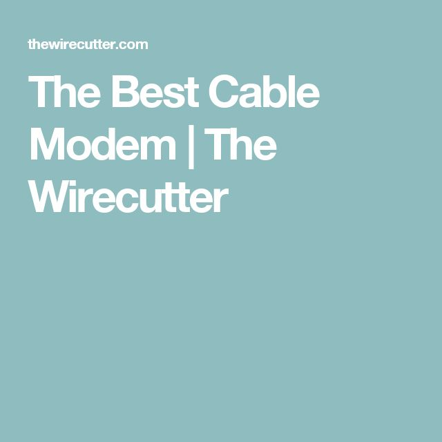 The Best Cable Modem | The Wirecutter