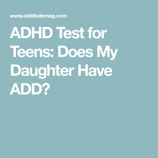 ADHD Test for Teens: Does My Daughter Have ADD?