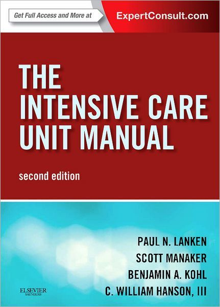 The Intensive Care Unit Manual: Expert Consult - Online and Print, 2e (Expertconsult.Com) by Lanken MD, Paul N. Published by Saunders 2nd (second) edition (2013)
