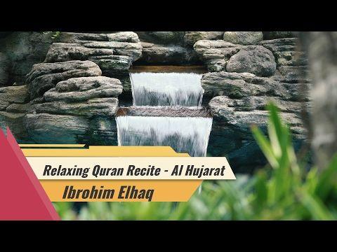 Relaxing Quran Recitation By Ibrohim Elhaq Surah Al Hujarat - YouTube