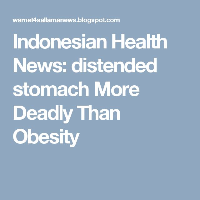 Indonesian Health News: distended stomach More Deadly Than Obesity