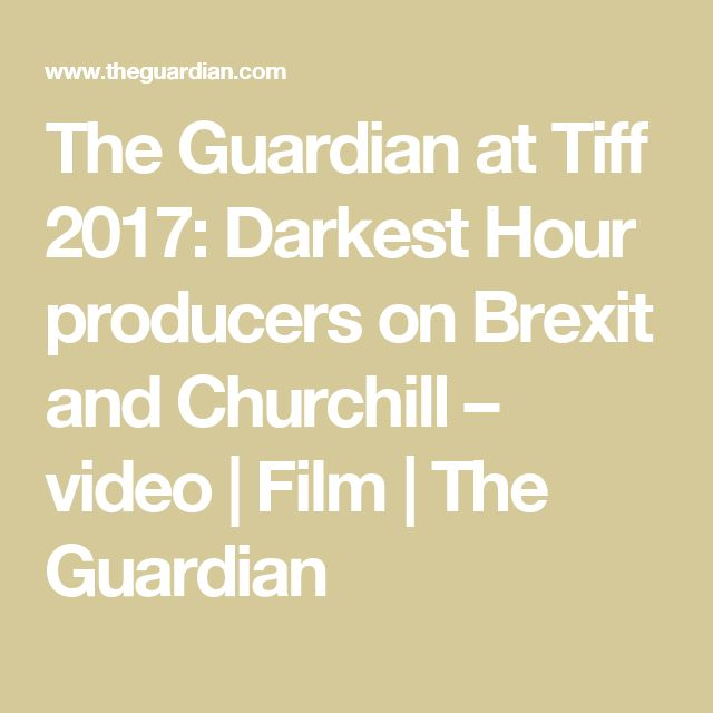 The Guardian at Tiff 2017: Darkest Hour producers on Brexit and Churchill – video | Film | The Guardian