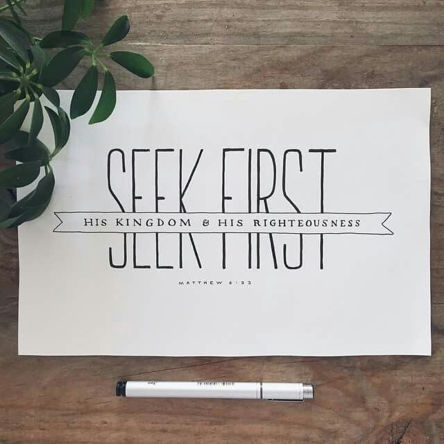 "Matthew 6:33 ""Seek first his kingdom and his righteousness"""